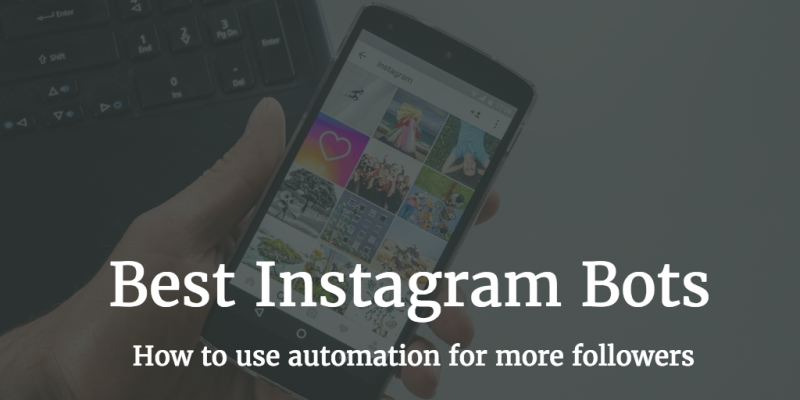Best Instagram Bot & Liker (2018 Edition) – How to Use Automation for More Followers