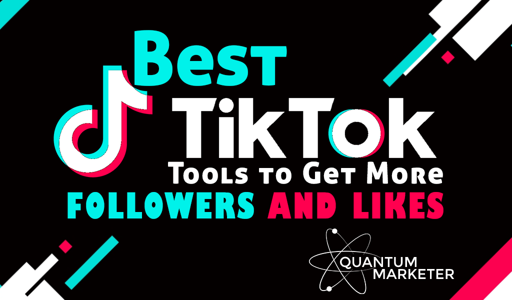 Best TikTok Tools to Get More Followers and Likes