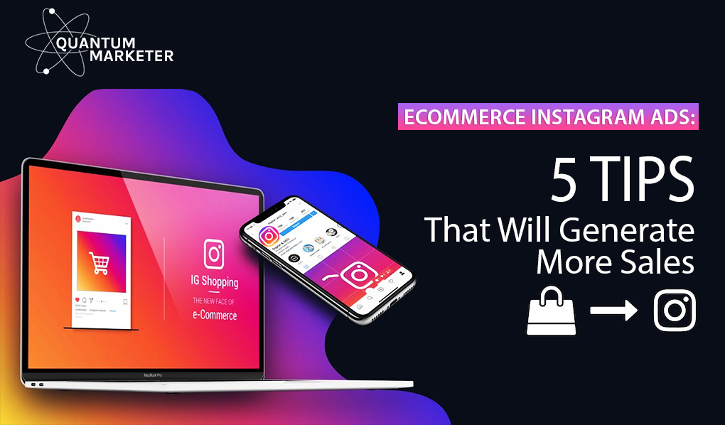 Ecommerce Instagram Ads: 5 Tips That Will Generate More Sales